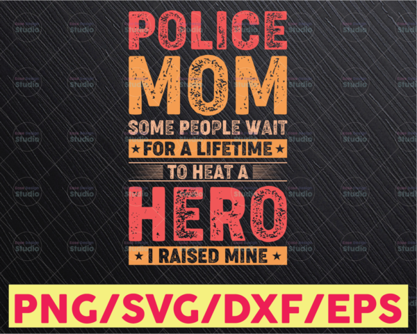 WTMETSY16122020 05 317 Vectorency Police Mom Some People Wait For A Lifetime To Heat A Hero svg, Police Thin Blue Line SVG  The Blue Lives Matter  Police Life Svg