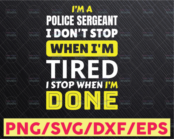 WTMETSY16122020 05 324 Vectorency I'm A Police Sergeant I Don't Stop When I'm Tired I Stop When I'm Done Svg, Police Thin Blue Line |The Blue Lives Matter|Police Life