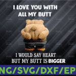 WTMETSY16122020 06 10 Vectorency I love you with all my butt I would say heart but my butt is bigger PNG sublimation printing png