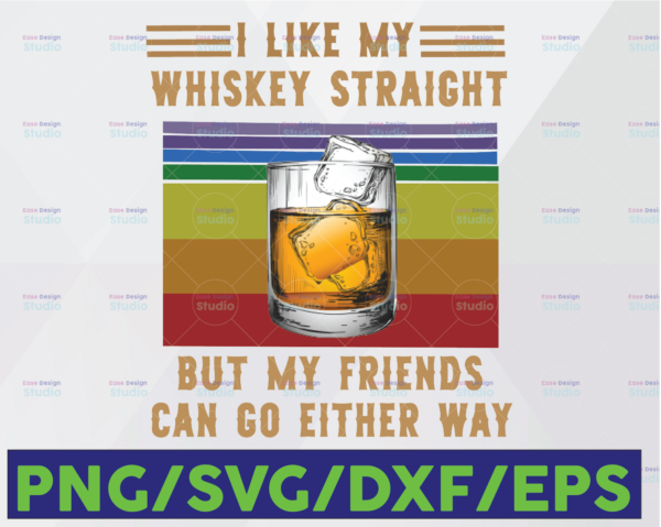 WTMETSY16122020 06 17 Vectorency I Like My Whiskey Straight But My Friends Can Go Either Way PNG Printable png and jpeg, Instant Download.