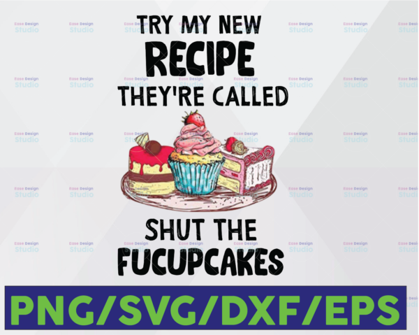 WTMETSY16122020 06 20 Vectorency Try My New Recipe They're Called Shut The Fucupcake, Make Cake PNG, Baby Christmas Gift Sublimation Design