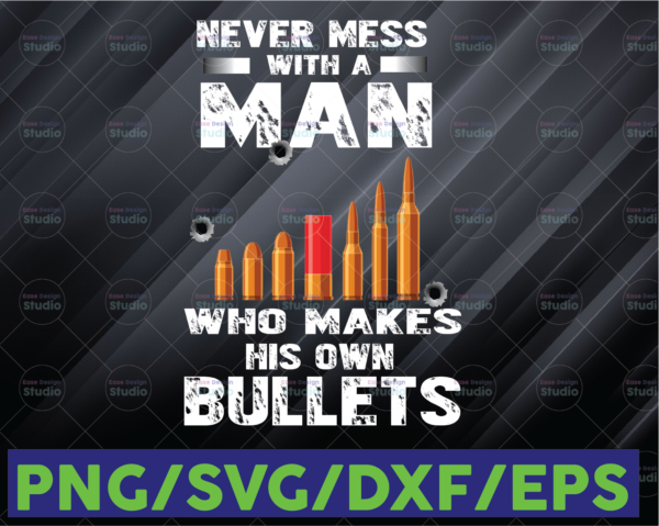 WTMETSY16122020 06 21 Vectorency Never Mess With A Man Who Makes His Own Bullets PNG, Never Mess, Man Veterans, Veterans Day, Veterrans Sublimation