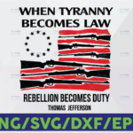 WTMETSY16122020 06 24 Vectorency When Tyranny Becomes Law Rebellion Becomes Duty SVG, Gun Svg, Cricut Digital Files - SVG, PNG, Eps, Dxf- Grouped and Layered by Colors
