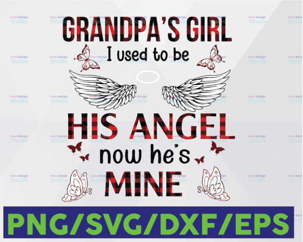 WTMETSY16122020 06 25 Vectorency Grandpa's Girl I Used To Be His Angle Now He Is Mine Svg, Grandpa Niece, Grandpa Svg, Grandkid Svg, Niece Svg, Grandpas Girl, Angel Svg