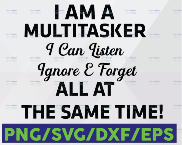 WTMETSY16122020 06 31 Vectorency I'm a Multitasker svg, I Can Listen Ignore Forget at the same time SVG, Funny Gift, Lilo Gift For Multitaskers, Sublimation, Printable Art