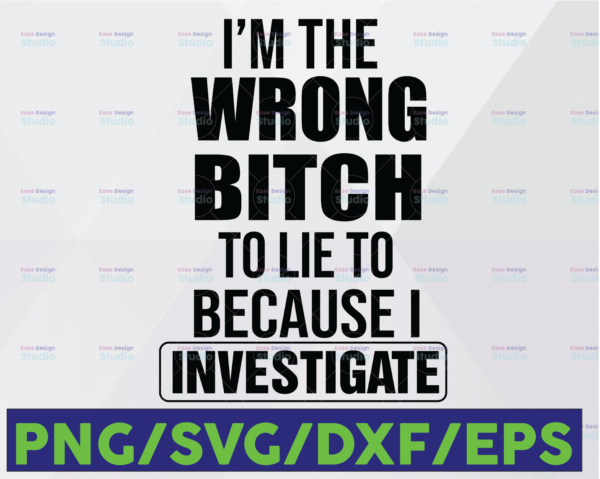 WTMETSY16122020 06 33 Vectorency I'm The Wrong Bitch Svg, To Lie To because I investigate Svg. Digital file Svg/Eps/Png/Dxf