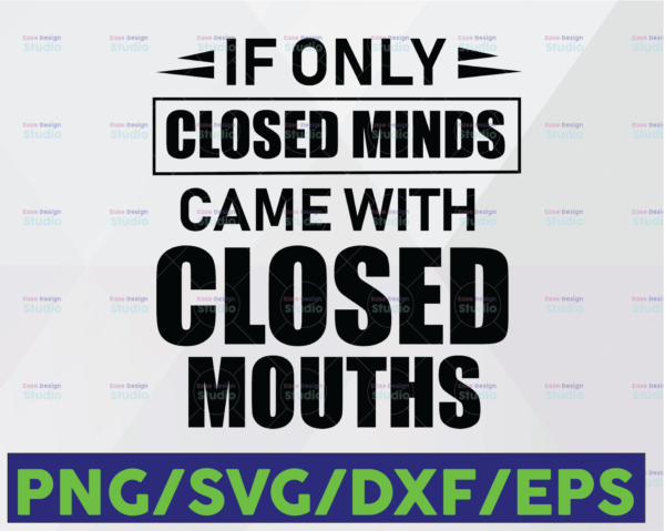 WTMETSY16122020 06 4 Vectorency If Only Closed Minds - Came With Closed Mouths - funny vector design - digital clipart, svg design, instant download (svg, eps, png)