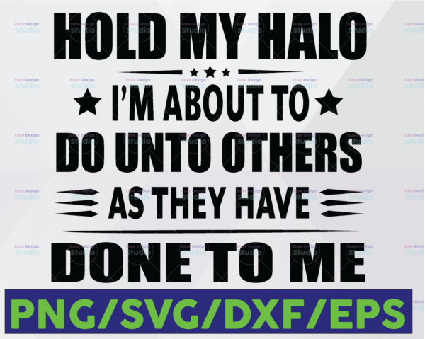 WTMETSY16122020 06 40 Vectorency Hold My Halo I'm About To Do Unto Others As They Have Done Unto Me - Transparent PNG, SVG - Silhouette, Cricut, Scan N Cut