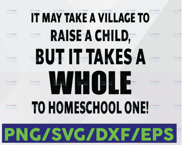 WTMETSY16122020 06 42 Vectorency It May Take a Village to Raise a Child But It Takes A Whole To Homeschool One Svg, svg Svg, Dxf Png Cut File for Cricut Silhouette Cameo