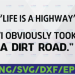 WTMETSY16122020 06 48 Vectorency Life is a highway I obviously took a dirt road- Digital instant Download Funny Quote Svg, Dxf Png Cut File for Cricut, Silhouette Cameo