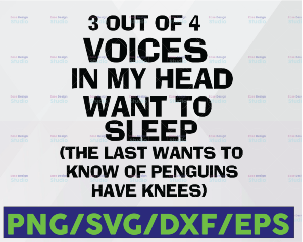 WTMETSY16122020 06 6 Vectorency 3 Out Of 4 Voices In My Head Want To Sleep The Last Wants To Know If Penguins Have Knees Svg Png Dxf Eps Cut file for Silhouette Cricut
