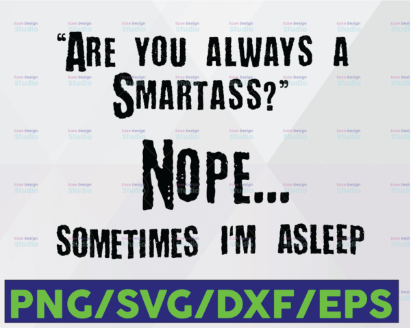 WTMETSY16122020 06 8 Vectorency Are You Always A Smartass Nope Sometimes I'm Asleep Funny Sayings Gift For Lazy Men Women Sublimation PNG Files Digital Art