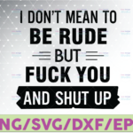 WTMETSY16122020 07 28 Vectorency I don't mean to be rude but fuck you and shut up SVG is a funny antisocial svg design