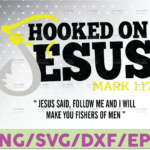 WTMETSY16122020 07 29 Vectorency Hooked On Jesus, Jesus Said: Follow Me And I Will Make You Fishers Of Man, The Church Of Jesus Christ Layered Svg, Svg Eps Png Dxf