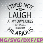 WTMETSY16122020 07 37 Vectorency I Tried Not To Laugh At My Own Jokes But We All Know I'm Hilarious   Downloadable File,Cut File, SVG File, Cricut, Clipart, Instant Download
