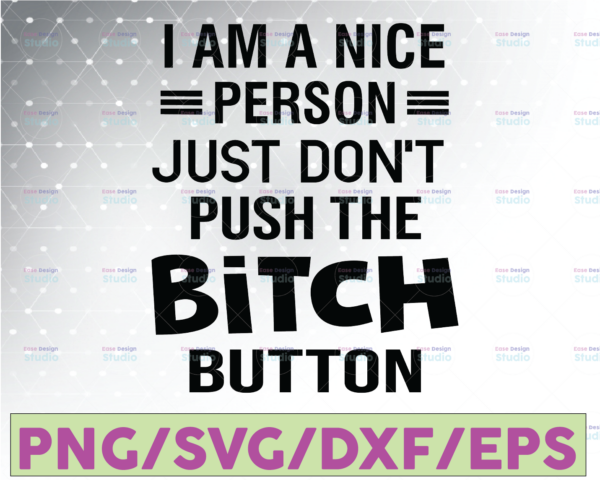 WTMETSY16122020 07 39 Vectorency I'm a nice person, Just don't push my Bitch button Downloadable File,Cut File, SVG File, Cricut, Clipart, Instant Download