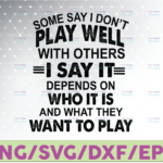 WTMETSY16122020 07 45 Vectorency Some Say I Don't Play Well With Others I Say It Depends On Who It Is And What They Want To Play Svg Png Eps Dxf