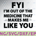 WTMETSY16122020 07 46 Vectorency FYI, I'm Out Of The Medicine That Makes Me Like You svg, Funny Quote, On Trending, 2021, Digital Cut Files, Cricut Design