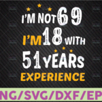 WTMETSY16122020 07 49 Vectorency I'm not 69 I'm 18 with 51 experience SVG /Png/Pdf/Dxf/Eps Cut File