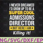 WTMETSY16122020 07 5 Vectorency I never dreamed I'd be a super cool admissions directors but here I am Killing it Cut File in SVG, DXF, PNG, Cool aunt svg, dxf file