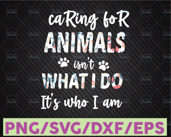 WTMETSY16122020 07 9 Vectorency Caring For Animals isn't What I Do It's Who I Am PNG Sublimation Digital download
