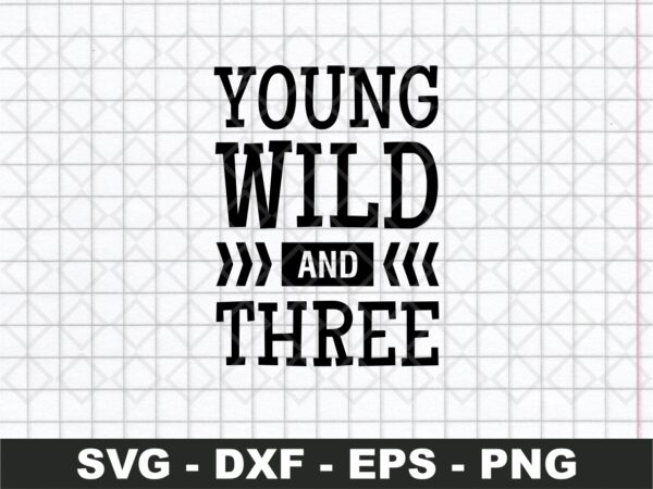 Young Wild And Three Birthday SVG Cut File