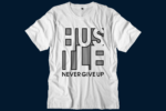 hustle never give up