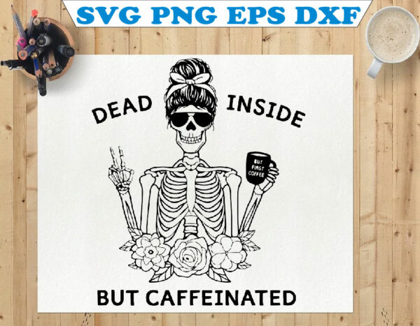 wtm 01 101 Vectorency Dead Inside But Caffeinated PNG SVG, Sublimation Download, Mom Skull PNG, Messy Bun SVG, Skeleton, Halloween Skeleton PNG, Mom Skull