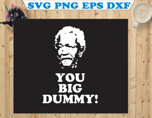 wtm 01 102 Vectorency You Big Dummy Digital Cut File, Sanford And Son SVG, Cricut Design, Silhouette Cameo, Salvage, Fred Sanford