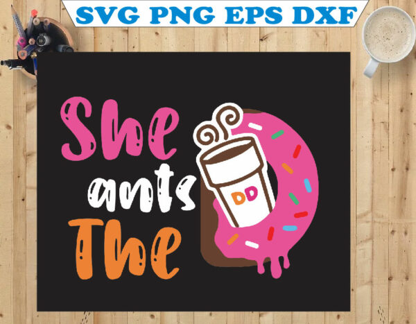wtm 01 121 Vectorency She Wants The D SVG, Dunkin SVG, Donut SVG, Dunkin PNG, Coffee SVG, Coffee Lover SVG, Coffee Cup SVG, Dunkin Donut SVG, Dunkin Donut SVG
