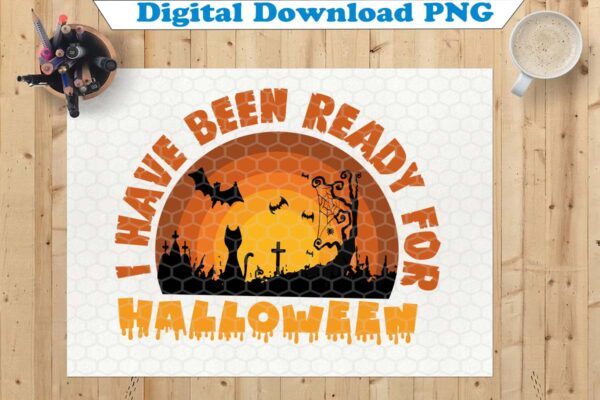 wtm copy 40 Vectorency I Have Been Ready For Halloween PNG, Halloween PNG, Halloween Witches PNG, Halloween, Sublimation