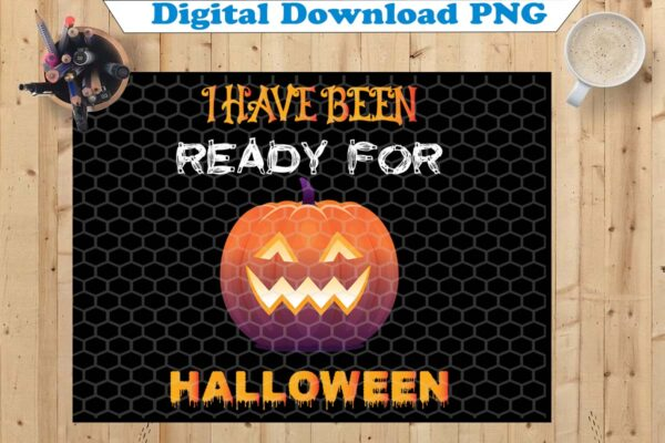 wtm copy 42 Vectorency I Have Been Ready for Halloween PNG, Happy Halloween PNG, Cute Halloween PNG, Halloween PNG, Halloween Funny Shirt, Halloween Party