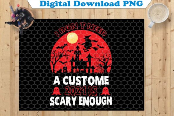 wtm copy 43 Vectorency I Don't Need A Custom 2021 Is Scary Enough PNG, Funny Halloween PNG, Halloween PNG, Sublimation