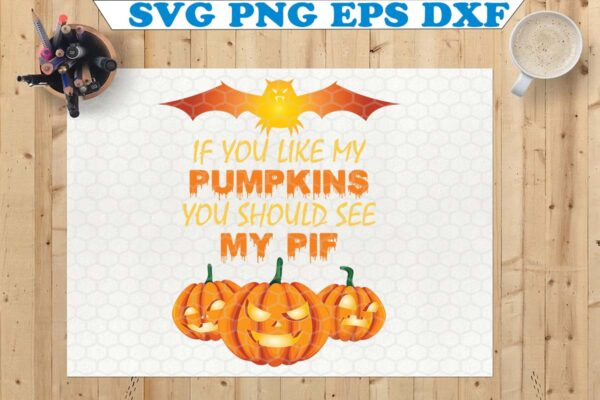 wtm copy 63 Vectorency If You Like My Pumpkins You Should See My Pif SVG, Halloween SVG, Pumpkin SVG Cricut, Halloween Pumpkin SVG